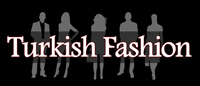 Turkish Fashion - All About Turkish Fashion and Textile